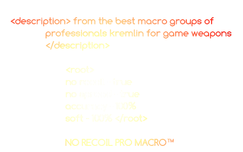 from the best macro groups of professionals kremlin for game weapons, no recoil - true, no spread - true, accuracy - 100%, soft - 100%, NO RECOIL PRO MACRO™